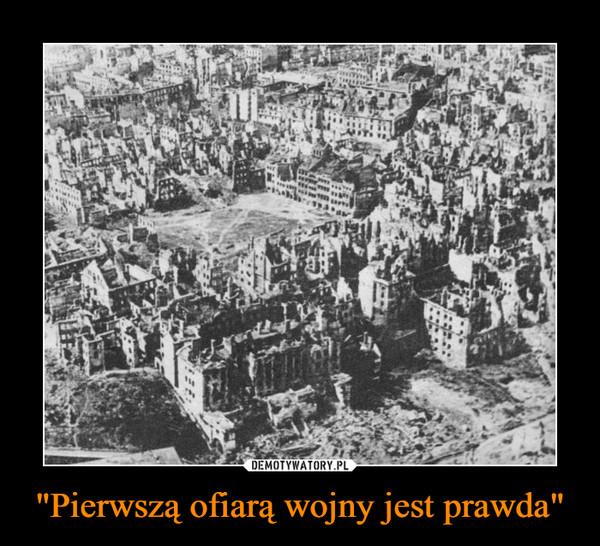 """""""Pierwszą ofiarą wojny jest prawda"""" –"""