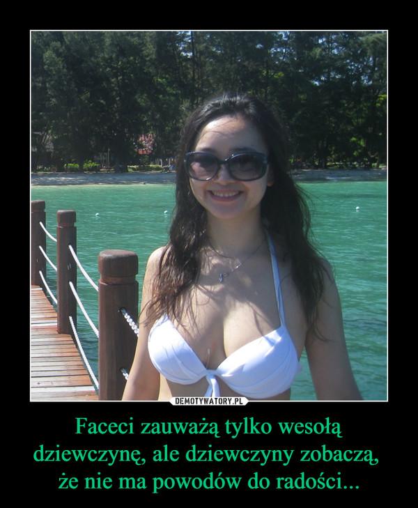 Faceci zauważą tylko wesołą dziewczynę, ale dziewczyny zobaczą, że nie ma powodów do radości... –