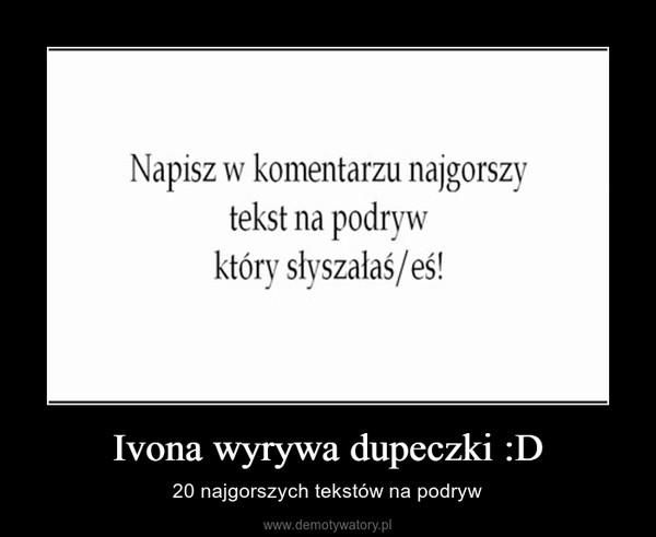 Ivona wyrywa dupeczki :D – 20 najgorszych tekstów na podryw