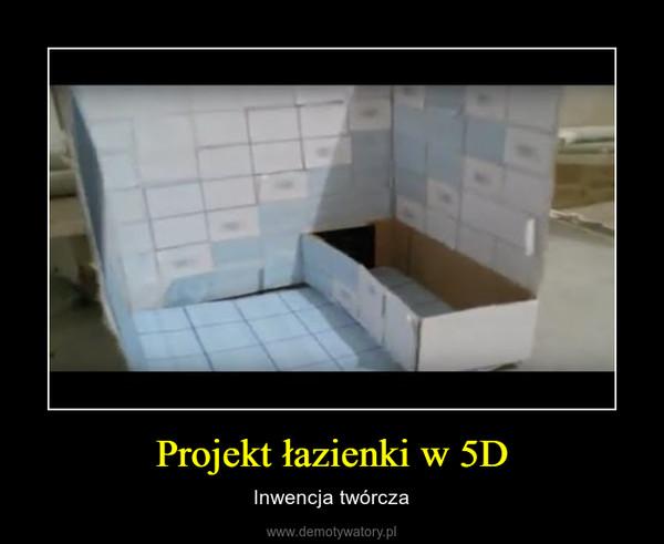 Projekt łazienki w 5D – Inwencja twórcza
