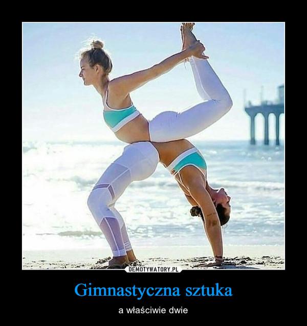 Gimnastyczna sztuka – a właściwie dwie