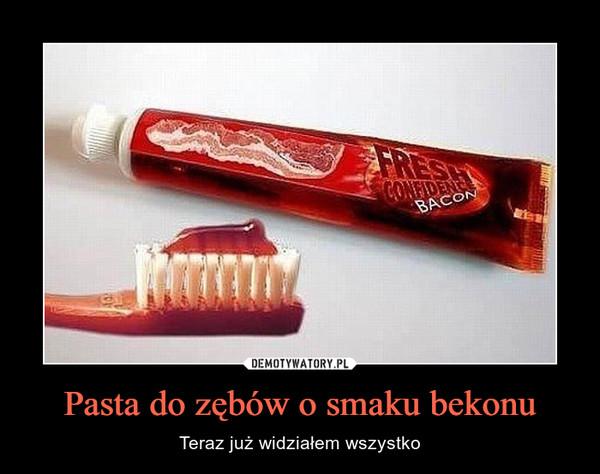 Pasta do zębów o smaku bekonu – Teraz już widziałem wszystko