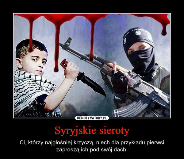 Syryjskie sieroty – Ci, którzy najgłośniej krzyczą, niech dla przykładu pierwsi zaproszą ich pod swój dach.