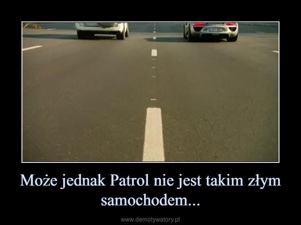 Może jednak Patrol nie jest takim złym samochodem... –