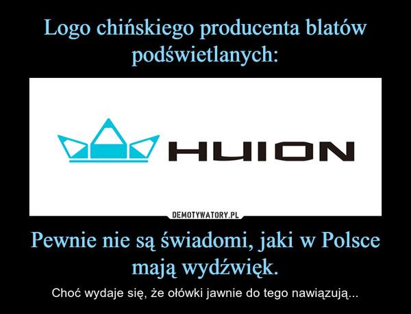 Pewnie nie są świadomi, jaki w Polsce mają wydźwięk. – Choć wydaje się, że ołówki jawnie do tego nawiązują...