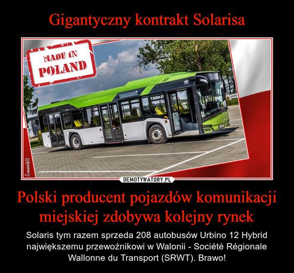 Polski producent pojazdów komunikacji miejskiej zdobywa kolejny rynek – Solaris tym razem sprzeda 208 autobusów Urbino 12 Hybrid największemu przewoźnikowi w Walonii - Société Régionale Wallonne du Transport (SRWT). Brawo!
