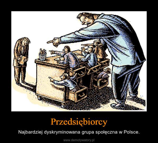 Przedsiębiorcy – Najbardziej dyskryminowana grupa społęczna w Polsce.