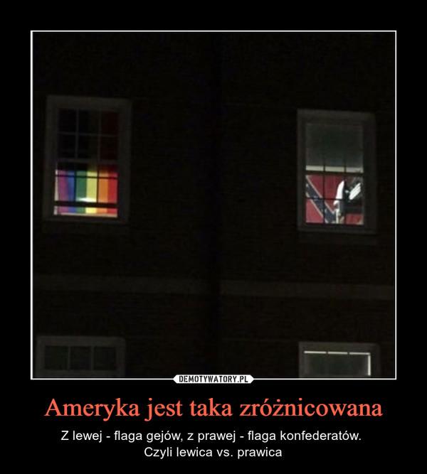 Ameryka jest taka zróżnicowana – Z lewej - flaga gejów, z prawej - flaga konfederatów. Czyli lewica vs. prawica