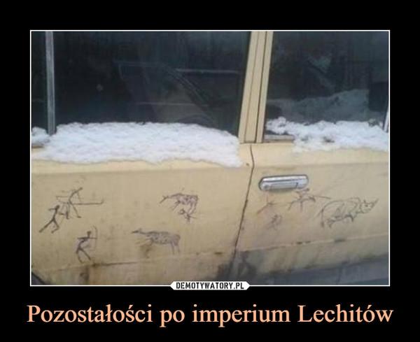 Pozostałości po imperium Lechitów –
