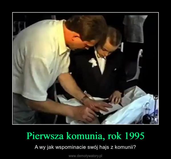 Pierwsza komunia, rok 1995 – A wy jak wspominacie swój hajs z komunii?
