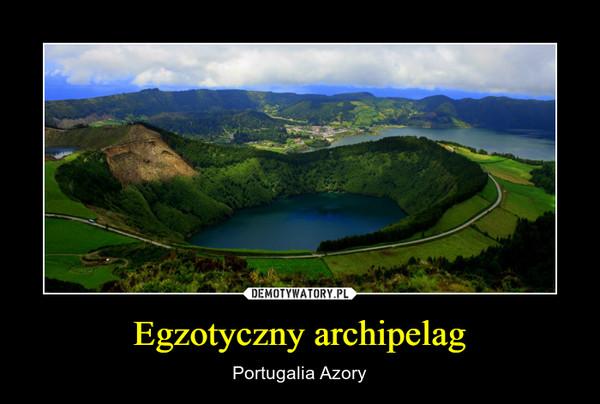 Egzotyczny archipelag – Portugalia Azory