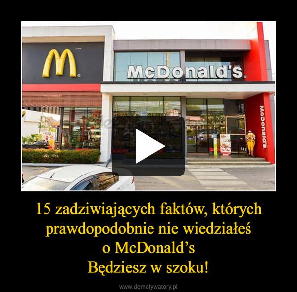15 zadziwiających faktów, których prawdopodobnie nie wiedziałeśo McDonald'sBędziesz w szoku! –