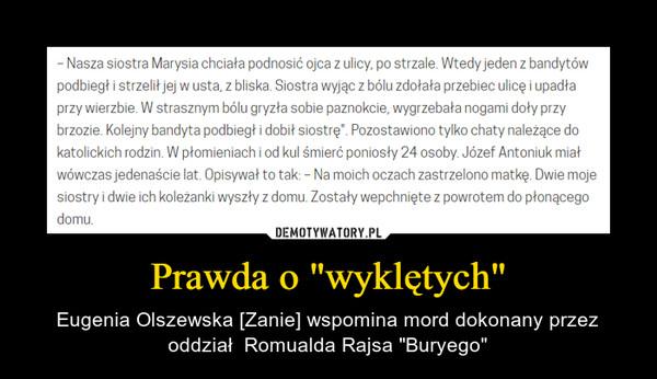 """Prawda o """"wyklętych"""" – Eugenia Olszewska [Zanie] wspomina mord dokonany przez oddział  Romualda Rajsa """"Buryego"""""""