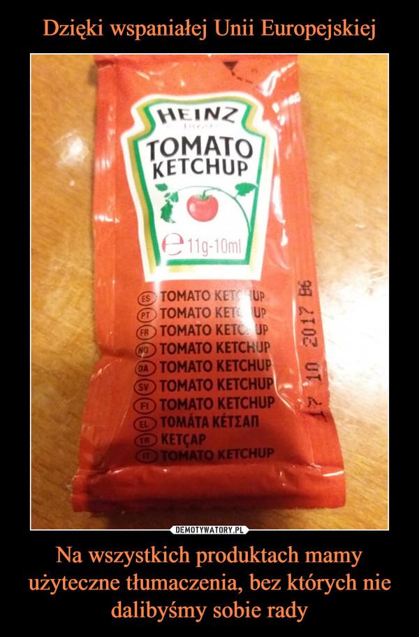 Na wszystkich produktach mamy użyteczne tłumaczenia, bez których nie dalibyśmy sobie rady –