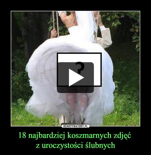 18 najbardziej koszmarnych zdjęć z uroczystości ślubnych –