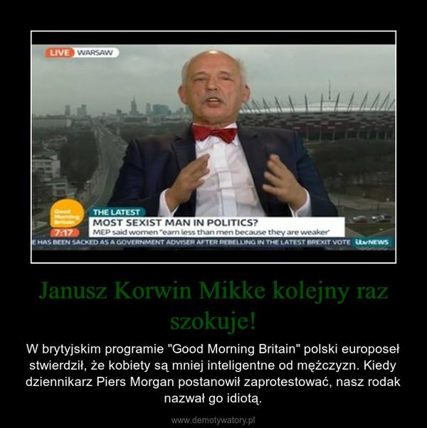 """Janusz Korwin Mikke kolejny raz szokuje! – W brytyjskim programie """"Good Morning Britain"""" polski europoseł stwierdził, że kobiety są mniej inteligentne od mężczyzn. Kiedy dziennikarz Piers Morgan postanowił zaprotestować, nasz rodak nazwał go idiotą."""