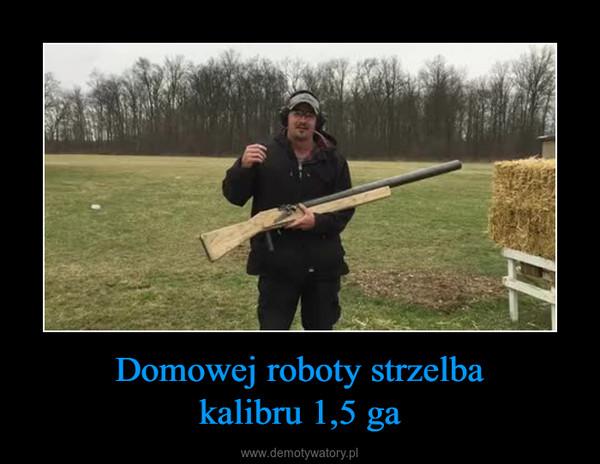 Domowej roboty strzelbakalibru 1,5 ga –