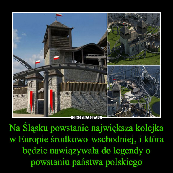 Na Śląsku powstanie największa kolejka w Europie środkowo-wschodniej, i która będzie nawiązywała do legendy o powstaniu państwa polskiego –