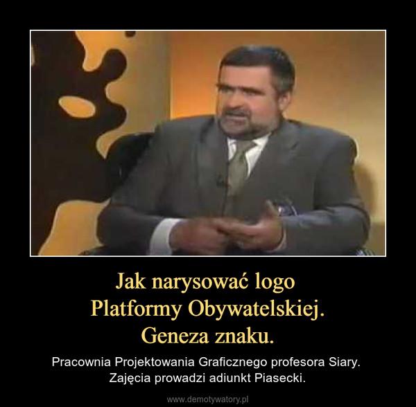Jak narysować logo Platformy Obywatelskiej.Geneza znaku. – Pracownia Projektowania Graficznego profesora Siary. Zajęcia prowadzi adiunkt Piasecki.