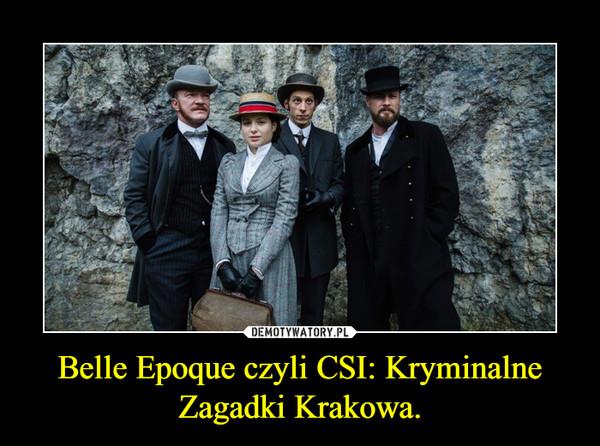 Belle Epoque czyli CSI: Kryminalne Zagadki Krakowa. –