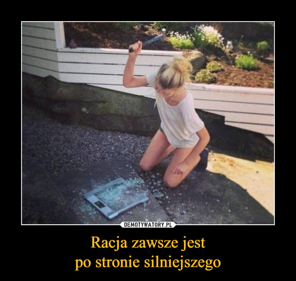 Racja zawsze jestpo stronie silniejszego –