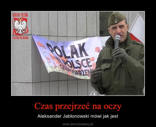 Czas przejrzeć na oczy – Aleksander Jabłonowski mówi jak jest