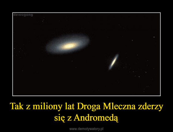 Tak z miliony lat Droga Mleczna zderzy się z Andromedą –
