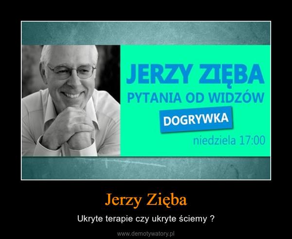 Jerzy Zięba – Ukryte terapie czy ukryte ściemy ?