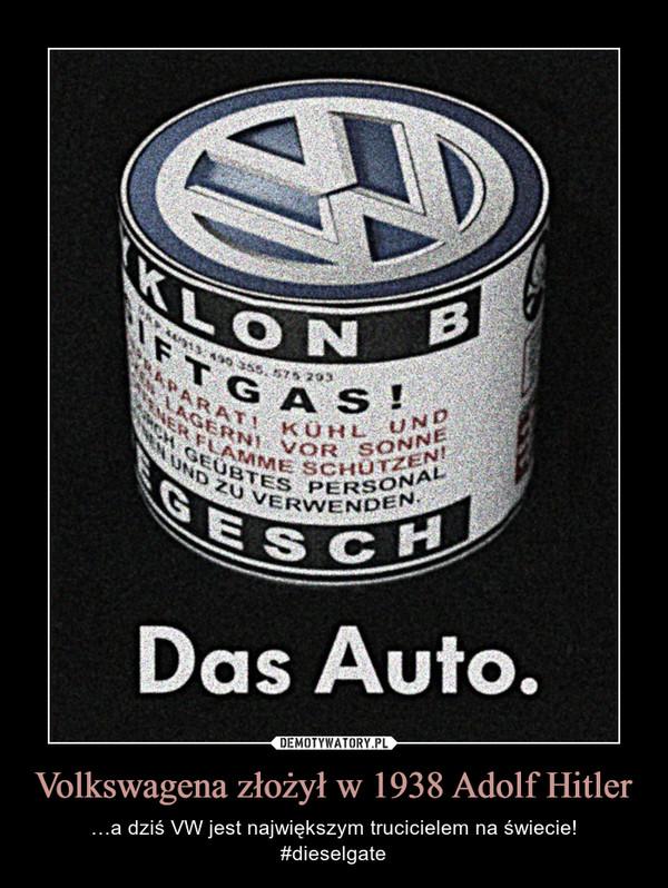 Volkswagena złożył w 1938 Adolf Hitler – …a dziś VW jest największym trucicielem na świecie!#dieselgate