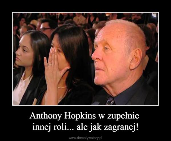 Anthony Hopkins w zupełnie innej roli... ale jak zagranej! –