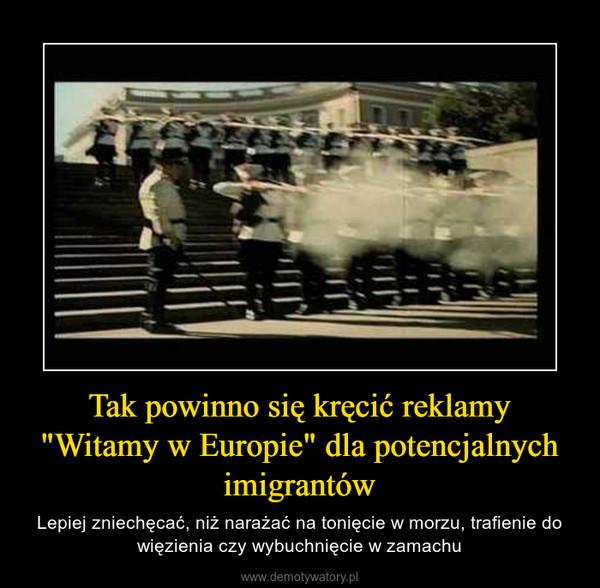 """Tak powinno się kręcić reklamy """"Witamy w Europie"""" dla potencjalnych imigrantów – Lepiej zniechęcać, niż narażać na tonięcie w morzu, trafienie do więzienia czy wybuchnięcie w zamachu"""