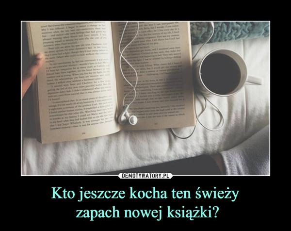 Kto jeszcze kocha ten świeży zapach nowej książki? –