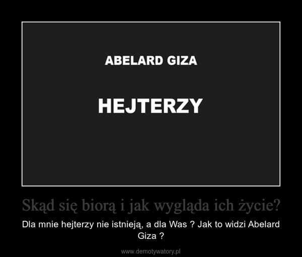 Skąd się biorą i jak wygląda ich życie? – Dla mnie hejterzy nie istnieją, a dla Was ? Jak to widzi Abelard Giza ?