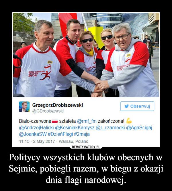 Politycy wszystkich klubów obecnych w Sejmie, pobiegli razem, w biegu z okazji dnia flagi narodowej. –
