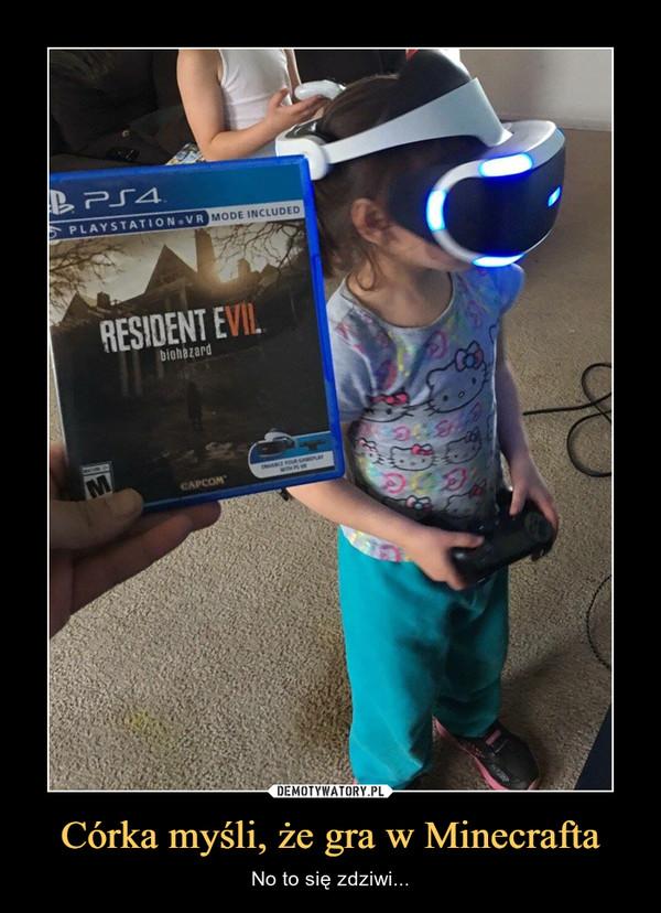 Córka myśli, że gra w Minecrafta – No to się zdziwi... RESIDENT EVIL