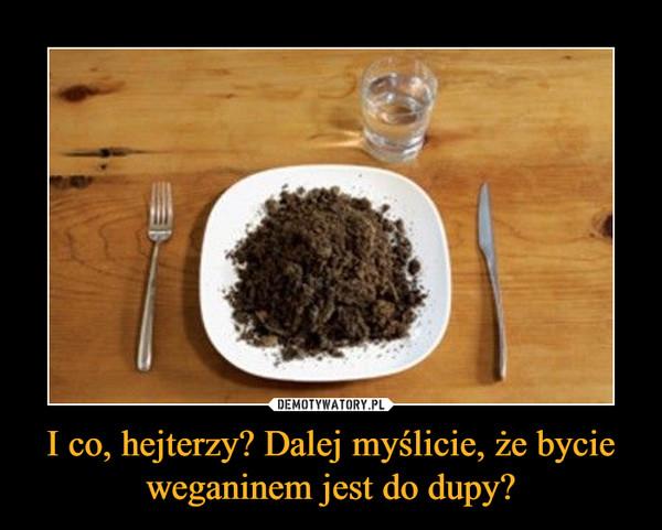 I co, hejterzy? Dalej myślicie, że bycie weganinem jest do dupy? –