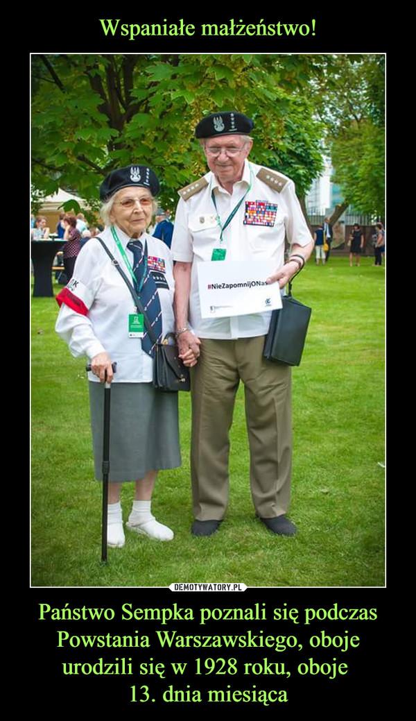 Państwo Sempka poznali się podczas Powstania Warszawskiego, oboje urodzili się w 1928 roku, oboje 13. dnia miesiąca –