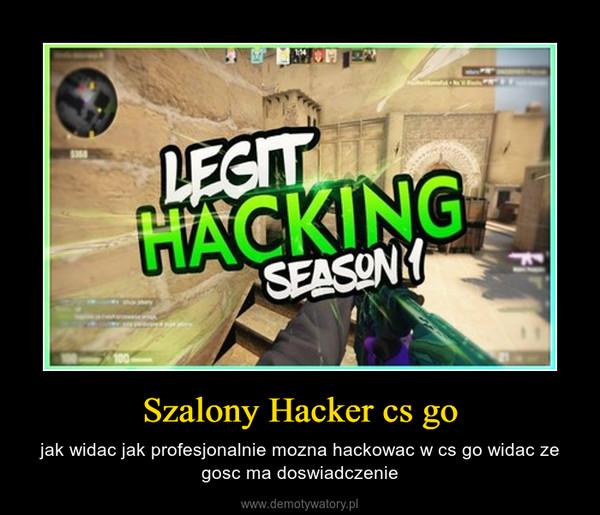 Szalony Hacker cs go – jak widac jak profesjonalnie mozna hackowac w cs go widac ze gosc ma doswiadczenie