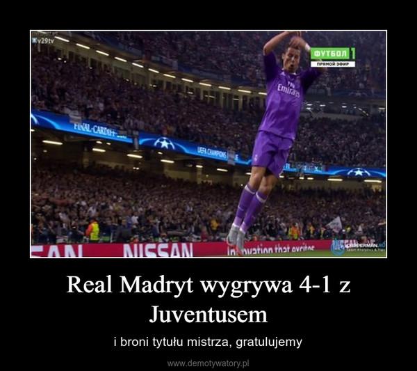 Real Madryt wygrywa 4-1 z Juventusem – i broni tytułu mistrza, gratulujemy