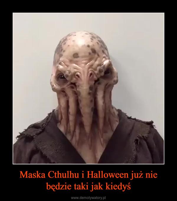 Maska Cthulhu i Halloween już nie będzie taki jak kiedyś –
