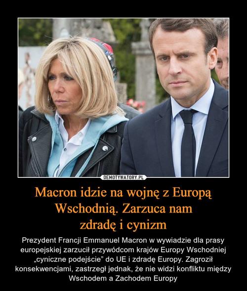 Macron idzie na wojnę z Europą Wschodnią. Zarzuca nam zdradę i cynizm