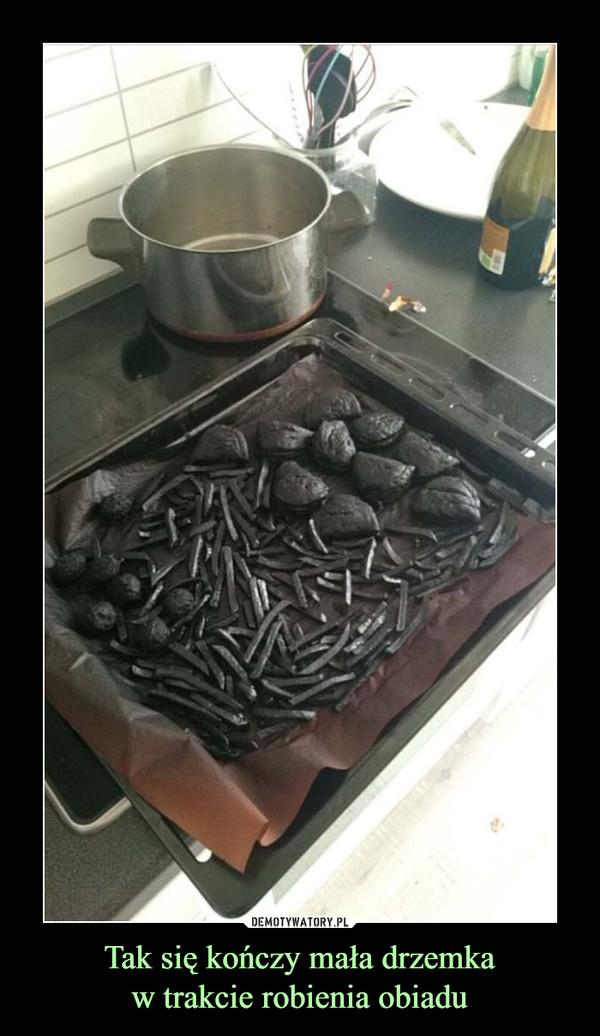 Tak się kończy mała drzemkaw trakcie robienia obiadu –