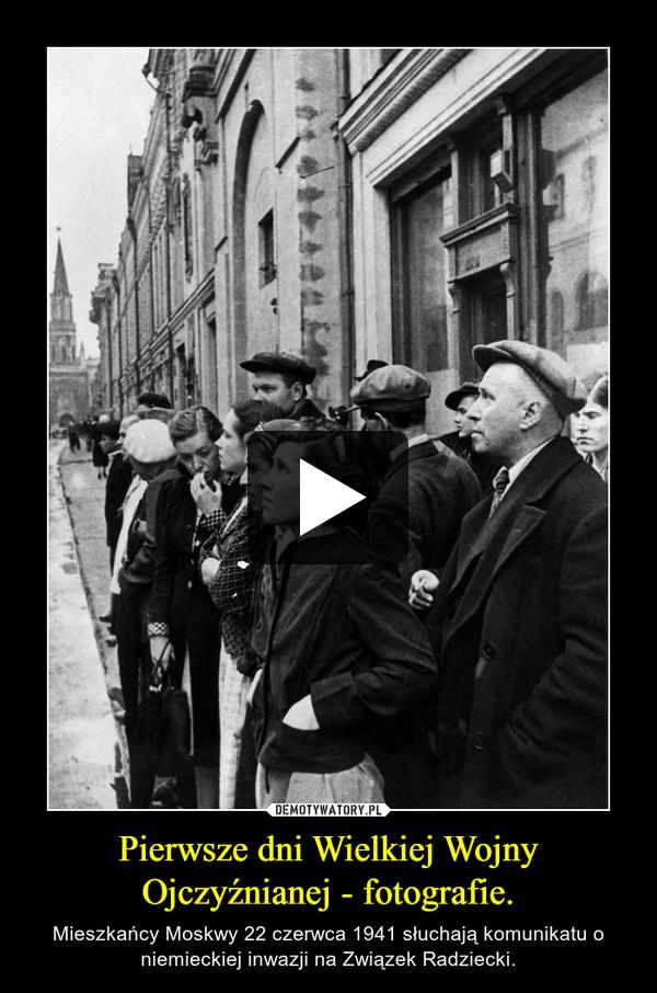 Pierwsze dni Wielkiej Wojny Ojczyźnianej - fotografie. – Mieszkańcy Moskwy 22 czerwca 1941 słuchają komunikatu o niemieckiej inwazji na Związek Radziecki.