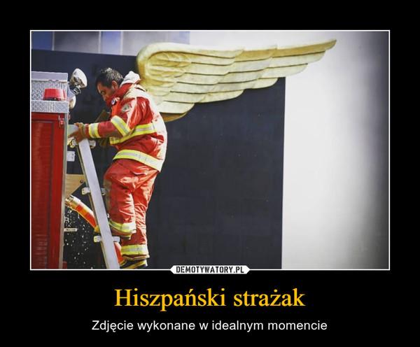 Hiszpański strażak – Zdjęcie wykonane w idealnym momencie