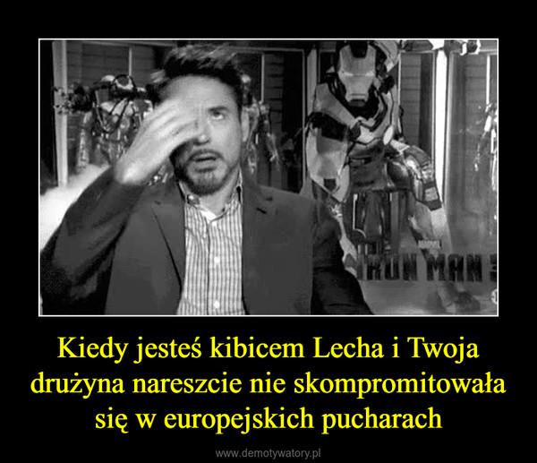 Kiedy jesteś kibicem Lecha i Twoja drużyna nareszcie nie skompromitowała się w europejskich pucharach –