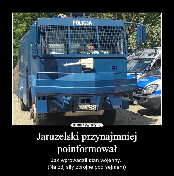Jaruzelski przynajmniej poinformował – Jak wprowadził stan wojenny..(Na zdj siły zbrojne pod sejmem)
