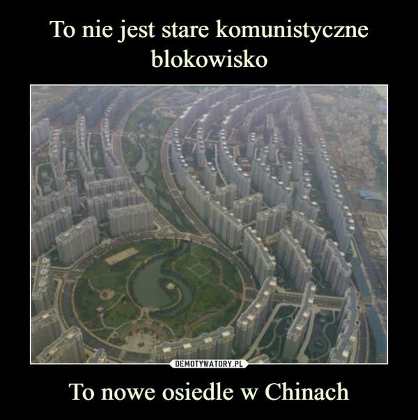 To nowe osiedle w Chinach –