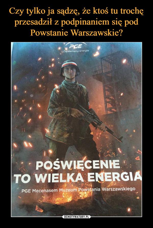 –  PGEpoświęcenie to wielka energiapge mecenasem muzeum powstania warszawskiego