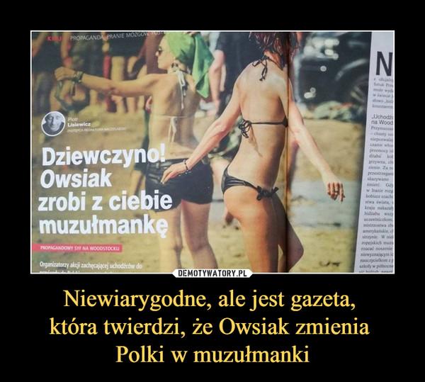 Niewiarygodne, ale jest gazeta, która twierdzi, że Owsiak zmienia Polki w muzułmanki –
