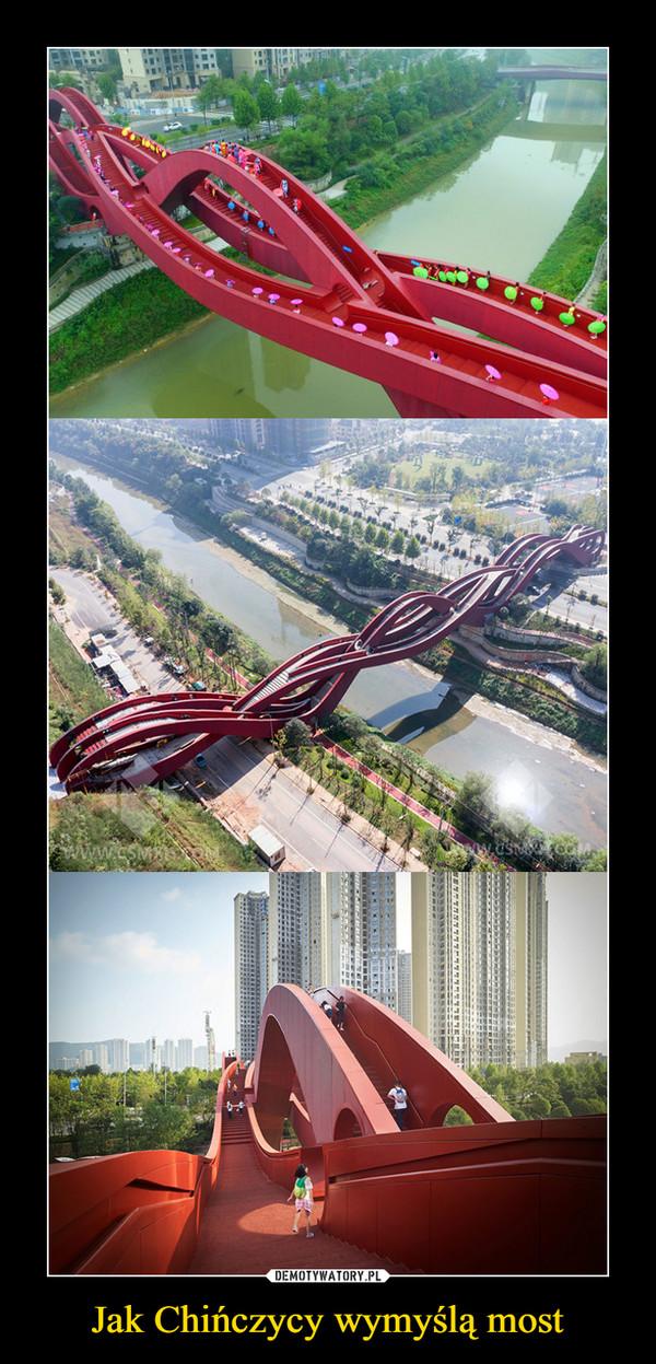 Jak Chińczycy wymyślą most –